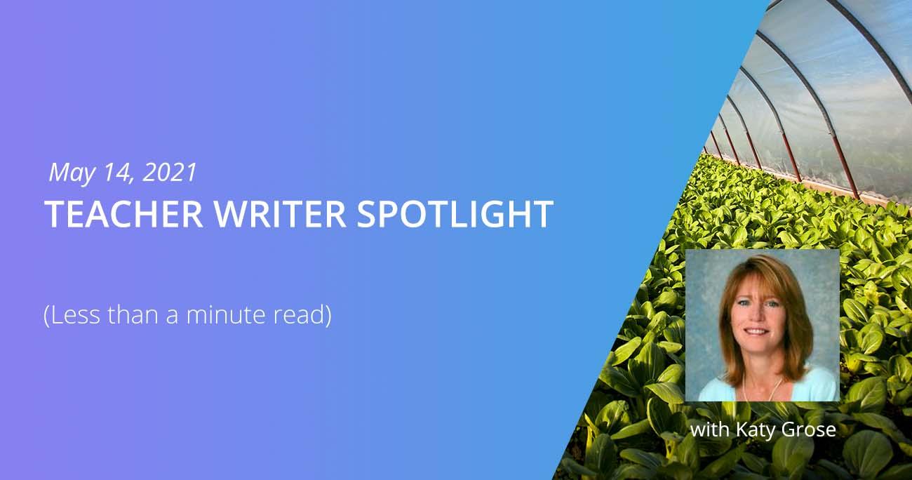 Teacher Writer Spotlight: Katy Grose