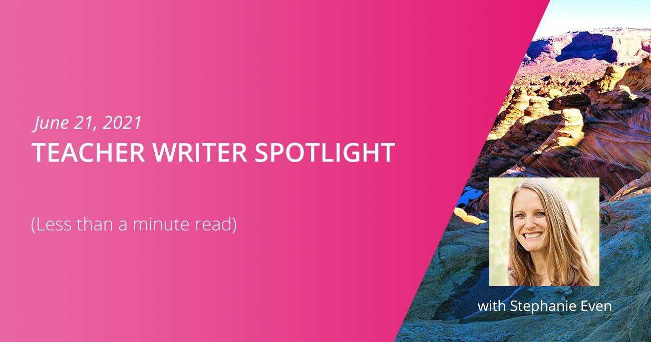Teacher Writer Spotlight: Stephanie Even